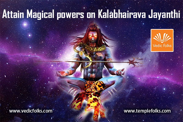 Attain Magical powers on Kalabhairava Jayanthi