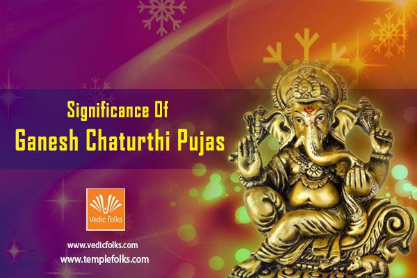 Significance of Ganesh Chaturthi Pujas