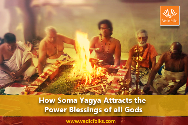 How Soma Yagya Attracts the Power Blessings of all Gods